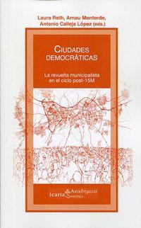 Ciudades Democraticas - La Revuelta Municipalista En El Ciclo Post-15m - Aa. Vv.