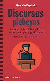 DISCURSOS PLEBEYOS - LA TOMA DE LA PALABRA Y DE LAS INSTITUCIONES POR LA GENTE COMUN
