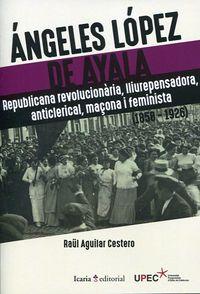 ANGELES LOPEZ DE AYALA - REPUBLICANA REVOLUCIONARIA, LLIUREPENSADORA, ANTICLERICAL, MAÇONA I FEMINISTA (1958-1926)