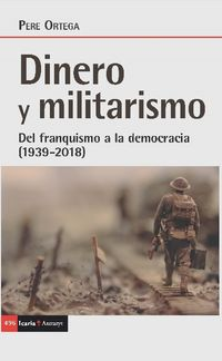DINERO Y MILITARISMO - DEL FRANQUISMO A LA DEMOCRACIA (1939-2018)