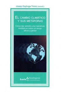 CAMBIO CLIMATICO Y SUS METAFORAS, EL - COMO DAR SENTIDO A LAS NARRATIVAS MEDIATICAS SOBRE UN RIESGO DIFUSO Y GLOBAL