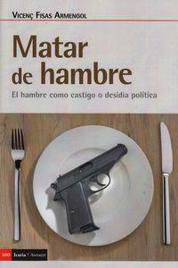 MATAR DE HAMBRE - EL HAMBRE COMO CASTIGO O DESIDIA POLITICA
