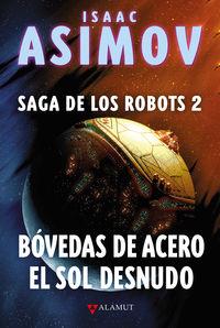 BOVEDAS DE ACERO / EL SOL DESNUDO - SAGA DE LOS ROBOTS 2