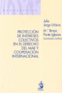 Proteccion De Intereses Colectivos En El Derecho Del Mar Y - Julio Jorge Urbina / Maria Teresa Ponte Iglesias