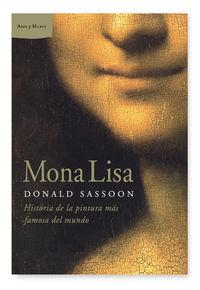 Mona Lisa - Historia De La Pintura Mas Famosa Del Mundo - Donald Sassoon