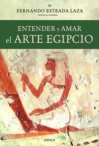 Entender Y Amar El Arte Egipcio - Fernando Estrada Laza