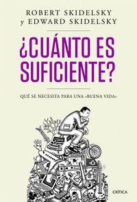 ¿cuanto Es Suficiente? - Que Se Necesita Para Una Buena Vida - Robert  Skidelsky  /  Edward  Skidelsky
