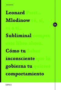 Subliminal - Como Tu Inconsciente Gobierna Tu Comportamiento - Leonard Mlodinow