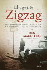 El  agente zigzag  -  La Verdadera Historia De Eddie Chapman, El Espia Mas Asombroso De La Segunda Guerra Mundial - Ben Macintyre