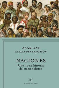 Naciones - Una Nueva Historia Del Nacionalismo - Azar Gat / Alexander Yakobson