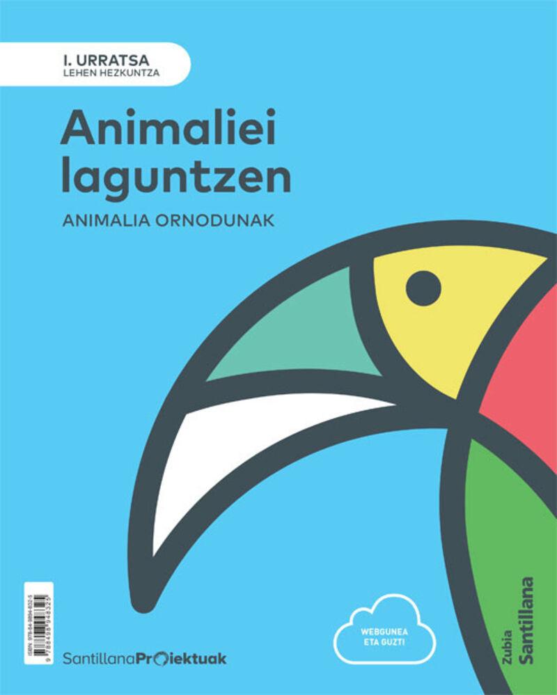 LH 1 - I URRATSA - NATUR ZIENTZIAK - ANIMALIA ORNODUNAK - ANIMALIEI LAGUNTZEN
