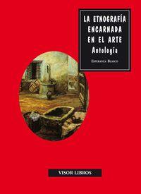 La  etnografia encarnada en el arte  -  Antologia - Esperanza Blasco
