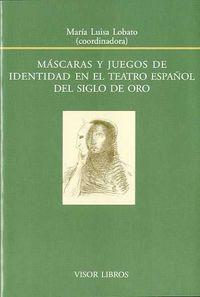 MASCARAS Y JUEGOS DE IDENTIDAD EN EL TEATRO DEL SIGLO DE ORO