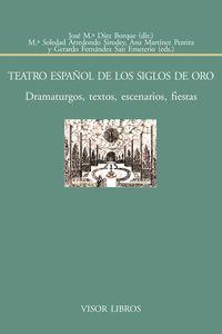 TEATRO ESPAÑOL DE LOS SIGLOS DE ORO - DRAMATURGOS, TEXTOS, ESCENARIOS, FIESTAS