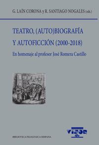 TEATRO, (AUTO) BIOGRAFIA Y AUTOFICCION (2000-2018) - EN HOMENAJE AL PROFESOR JOSE ROMERA CASTILLO