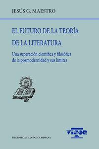 FUTURO DE LA TEORIA DE LA LITERATURA, EL - UNA SUPERACION CIENTIFICA Y FILOSOFICA DE LA POSMODERNIDA Y SUS LIMITES