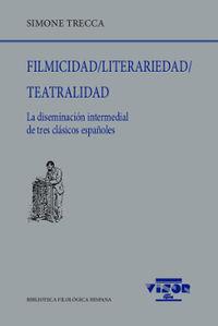 FILMICIDAD / LITERARIEDAD / TEATRALIDAD - LA DISEMINACION INTERMEDIAL DE TRES CLASICOS ESPAÑOLES