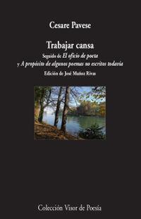 Trabajar Cansa - Seguido De El Oficio De Poeta Y A Proposito De Algunos Poemas No Escritos Todavia - Cesare Pavese