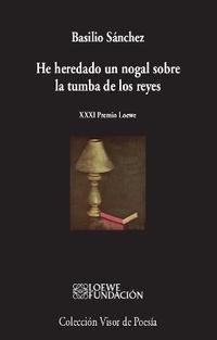 He Heredado Un Nogal Sobre La Tumba De Los Reyes (xxxi Premio Loewe) - Basilio Sanchez