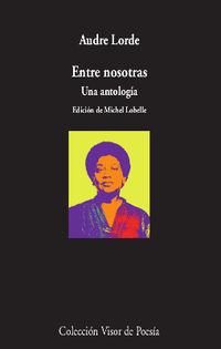 Entre Nosotras - Una Antologia - Audre Lorde / Michel Lobelle (ed. )