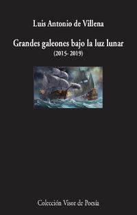 Grandes Galeones Bajo La Luz Lunar (2015-2019) - Luis Antonio De Villena