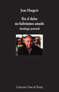 Sin El Dolor No Habriamos Amado - Antologia Personal - Joan Margarit