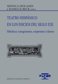 TEATRO HISPANICO EN LOS INICIOS DEL SIGLO XXI - HIBRIDECES, TRANSGRESIONES, COMPROMISO Y DISENSO