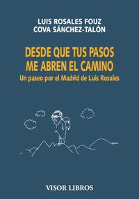 DESDE QUE TUS PASOS ME ABREN EL CAMINO - UN PASEO POR EL MADRID DE LUIS ROSALES