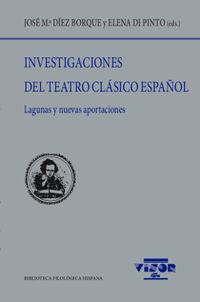 Investigaciones Del Teatro Clasico Español - Lagunas Y Nuevas Aportaciones - Jose Maria Diez Borque