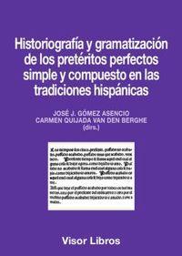 HISTORIOGRAFIA Y GRAMATIZACION DE LOS PRETERITOS PERFECTOS SIMPLE Y COMPUESTO EN LAS TRADICIONES HISPANICAS