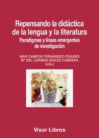 Repensando La Didactica De La Lengua Y La Literatura - Paradigmas Y Lineas Emergentes De Investigacion - Mar Campos Fernandez-Figares / Mª Del Carmen Quiles Cabrera