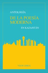 ANTOLOGIA DE LA POESIA MODERNA EN KAZAJSTAN