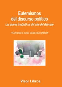 Eufemismos Del Discurso Politico - Las Claves Linguisticas Del Arte Del Disimulo - Francisco Jose Sanchez Garcia