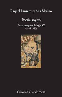 Poesia Soy Yo - Poetas En Español Del Siglo Xx (1886-1960) - Raquel Lanseros / Ana Merino