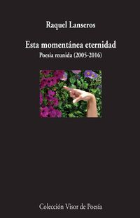 Esta Momentanea Eternidad - Poesia Reunida (2005-2016) - Raquel Lanseros