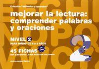 MEJORAR LA LECTURA - COMPRENDER PALABRAS Y ORACIONES - NIVEL 2 - 6 A 8 AÑOS (ED COLOR)