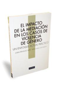 El impacto de la mediacion en los casos de violencia de genero - Josefa  Fernandez Nieto  /  Anna Maria  Sole Ramon