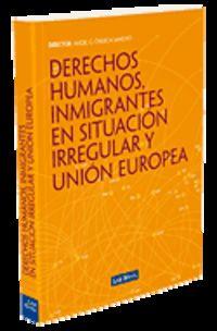 Derechos Humanos, Inmigrantes En Situacion Irregular Y Union Europea - A. G.  Chueca Sancho (coord. )