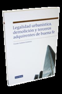 Legalidad Urbanistica Demolicion Y Terceros Adquirientes De Buena Fe - Vicente Guilarte Gutierrez
