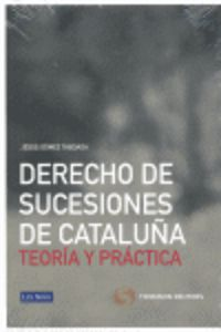 DERECHO DE SUCESIONES DE CATALUÑA - TEORIA Y PRACTICA