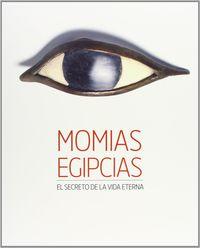 Momias Egipcias - El Secreto De La Vida Eterna - Aa. Vv.