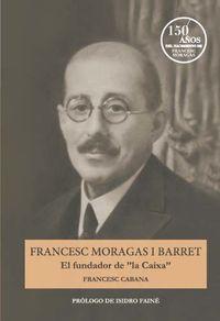 """FRANCESC MORAGAS I BARRET - EL FUNDADOR DE """"LA CAIXA"""" (CAT)"""