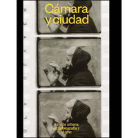 CAMARA Y CIUDAD - LA VIDA URBANA EN LA FOTOGRAFIA Y EL CINE