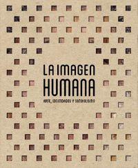 LA IMAGEN HUMANA - ARTE, IDENTIDADES Y SIMBOLISMO