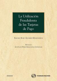La utilizacion fraudulenta de las tarjetas de pago - Rafael Rojo Alvarez-Manzaneda
