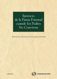 Ejercicio De La Patria Potestad Cuando Los Padres No Conviven - F. Rabadan Sanchez-lafuente