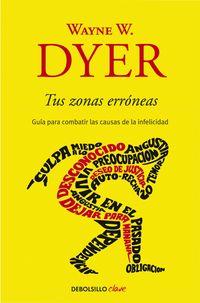 Tus Zonas Erroneas - Guia Para Combatir Las Causas De La Infelicidad - Wayne W. Dyer