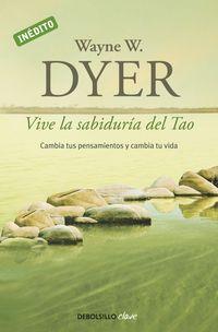 Vive La Sabiduria Del Tao - Cambia Tus Pensamientos Y Cambia Tu Vida - Wayne W. Dyer