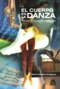 CUERPO EN LA DANZA, EL - POSTURA, MOVIMIENTO Y PATOLOGIA