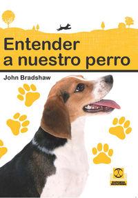 Entender A Nuestro Perro - John Bradshaw
